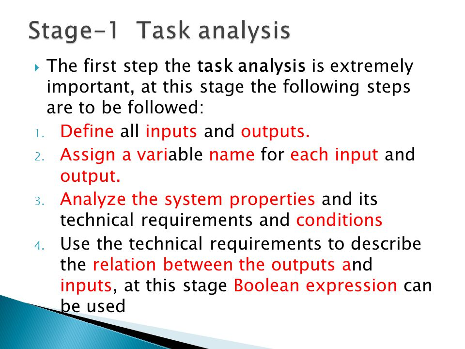  The first step the task analysis is extremely important, at this stage the following steps are to be followed: 1. Define all inputs and outputs. 2.