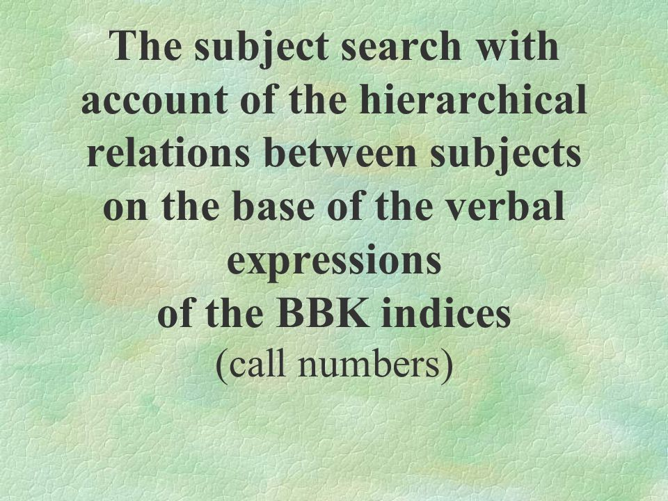 The subject search with account of the hierarchical relations between subjects on the base of the verbal expressions of the BBK indices (call numbers)
