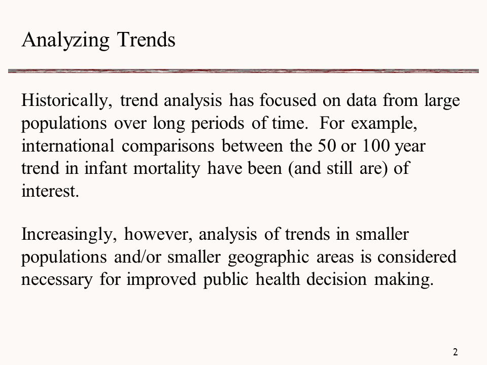 Analyzing Trends Historically, trend analysis has focused on data from large populations over long periods of time.