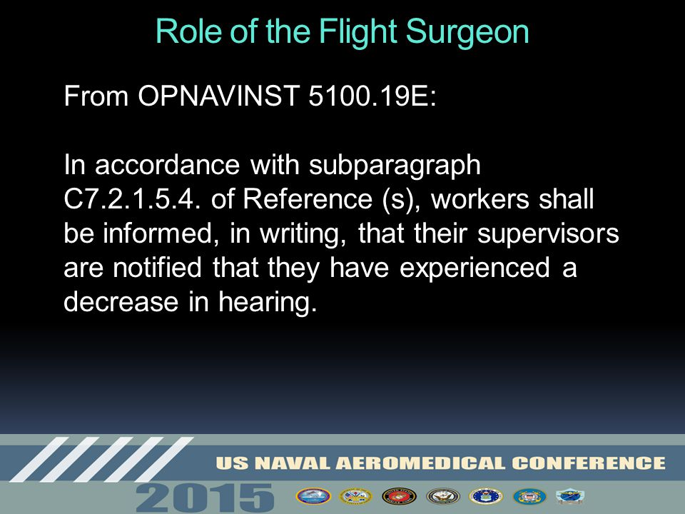 Role of the Flight Surgeon From OPNAVINST 5100.19E: In accordance with subparagraph C7.2.1.5.4. of Reference (s), workers shall be informed, in writin