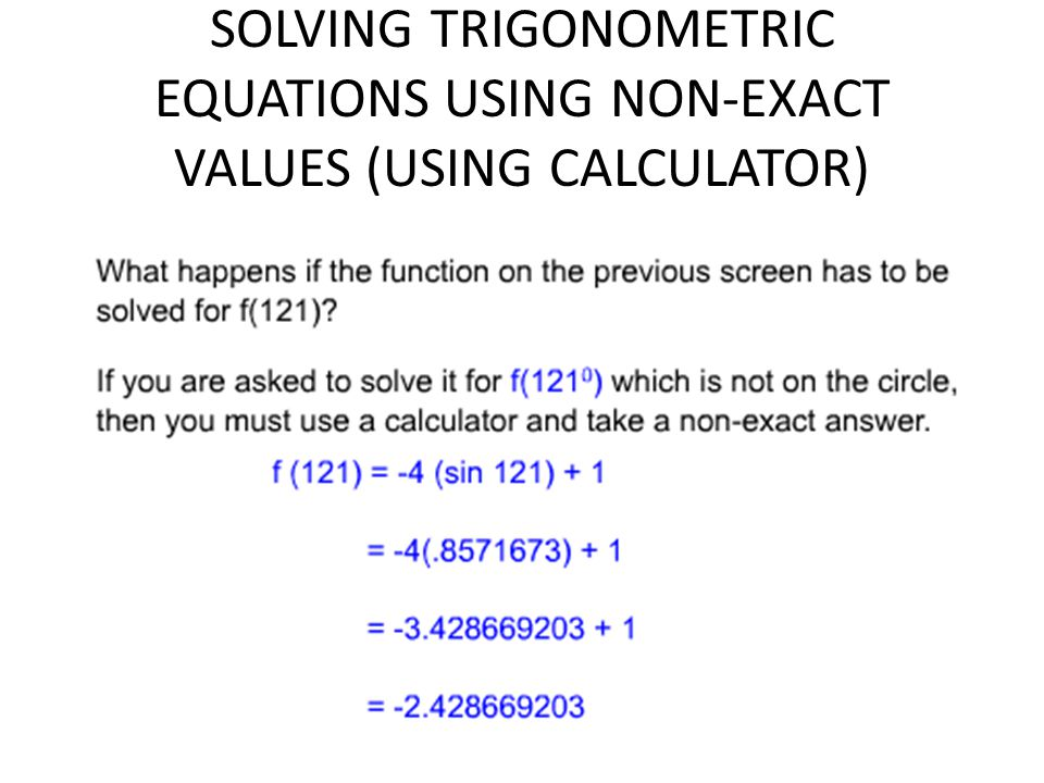 SOLVING TRIGONOMETRIC EQUATIONS USING NON-EXACT VALUES (USING CALCULATOR)