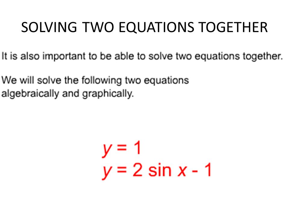 SOLVING TWO EQUATIONS TOGETHER
