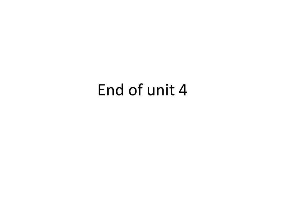 End of unit 4