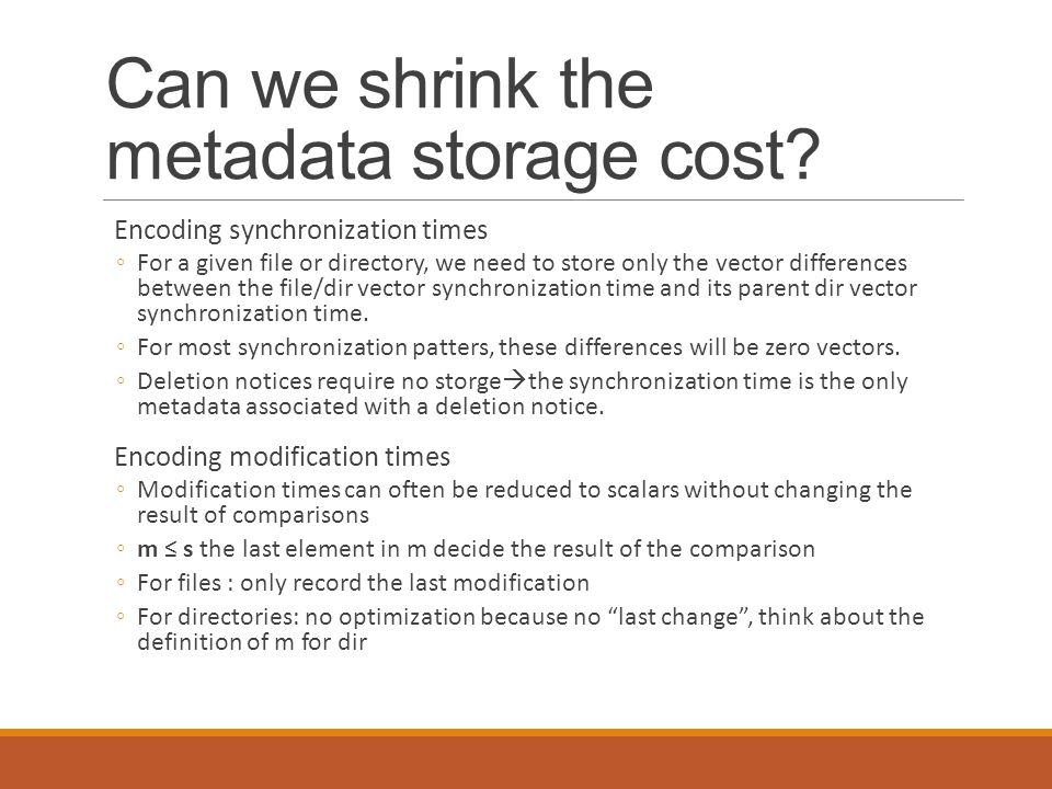 Can we shrink the metadata storage cost? Encoding synchronization times ◦For a given file or directory, we need to store only the vector differences b