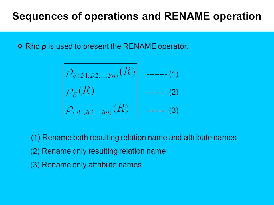 Sequences of operations and RENAME operation  Rho ρ is used to present the RENAME operator.
