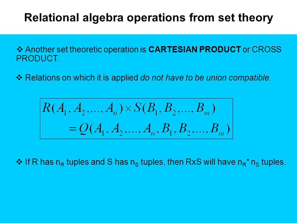 Relational algebra operations from set theory  Another set theoretic operation is CARTESIAN PRODUCT or CROSS PRODUCT.