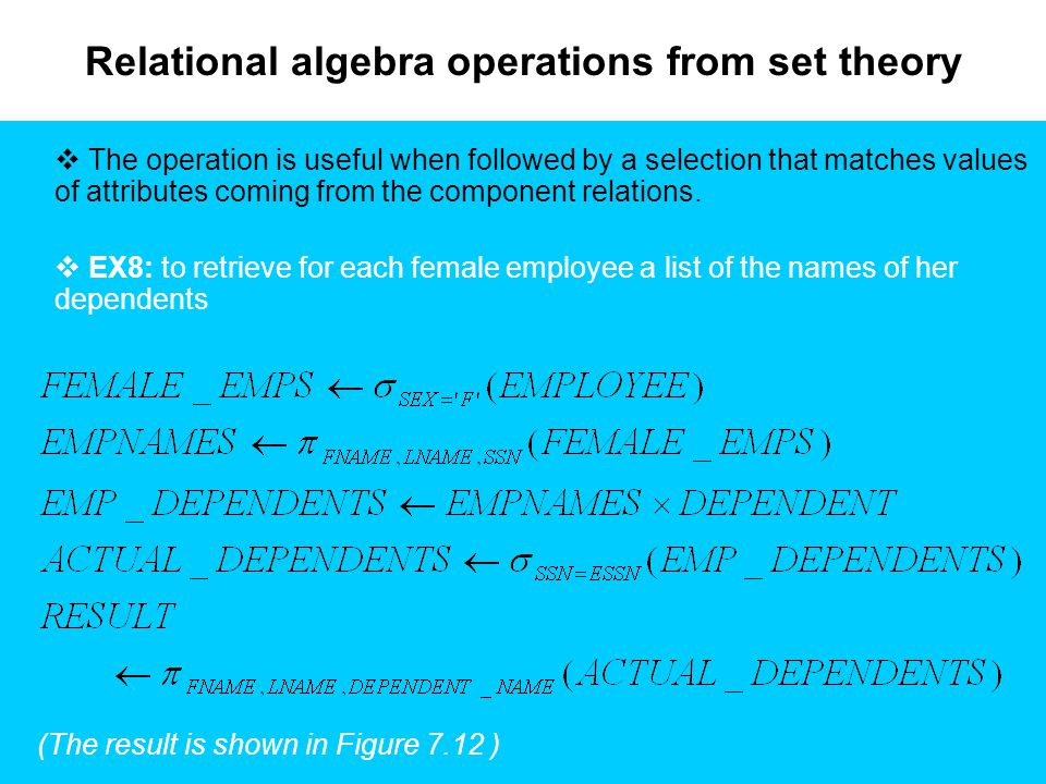 Relational algebra operations from set theory  The operation is useful when followed by a selection that matches values of attributes coming from the component relations.