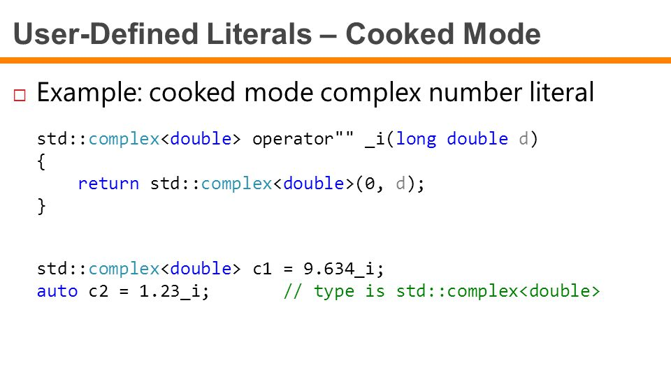 User-Defined Literals – Cooked Mode  Example: cooked mode complex number literal std::complex operator