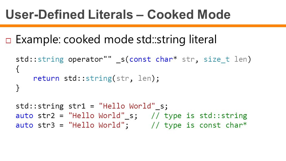 User-Defined Literals – Cooked Mode  Example: cooked mode std::string literal std::string operator
