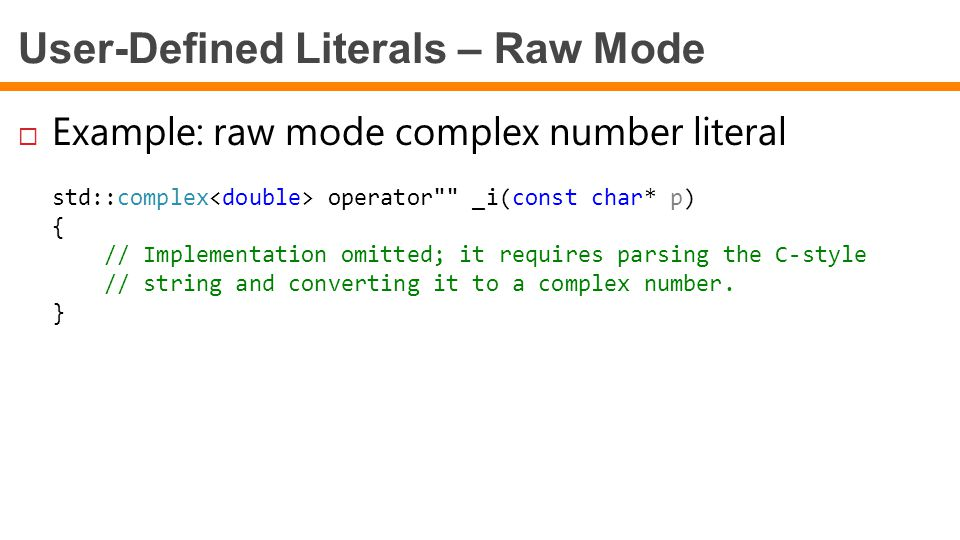 User-Defined Literals – Raw Mode  Example: raw mode complex number literal std::complex operator