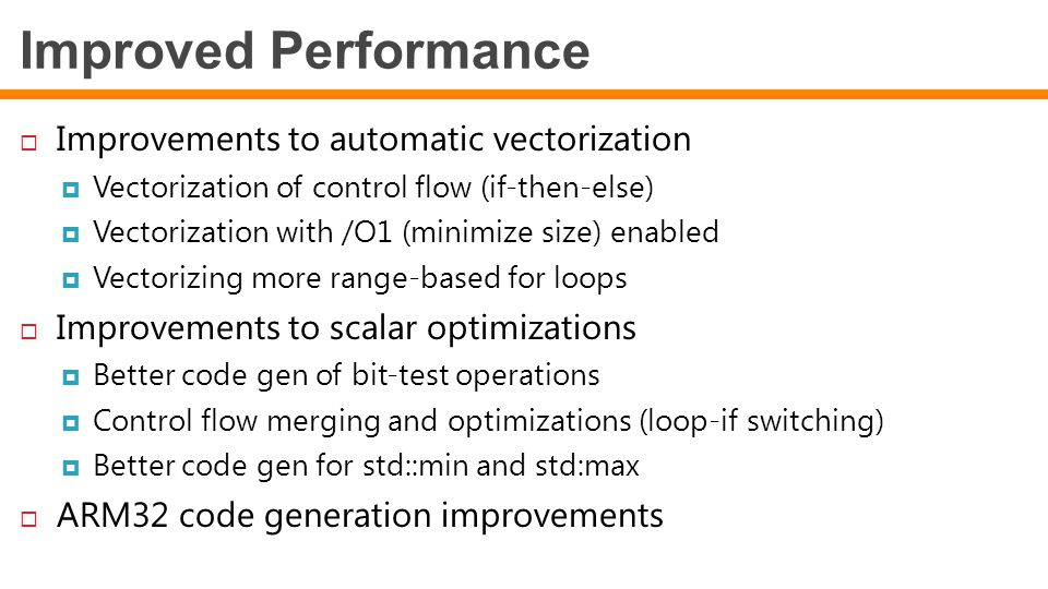  Improvements to automatic vectorization  Vectorization of control flow (if-then-else)  Vectorization with /O1 (minimize size) enabled  Vectorizin