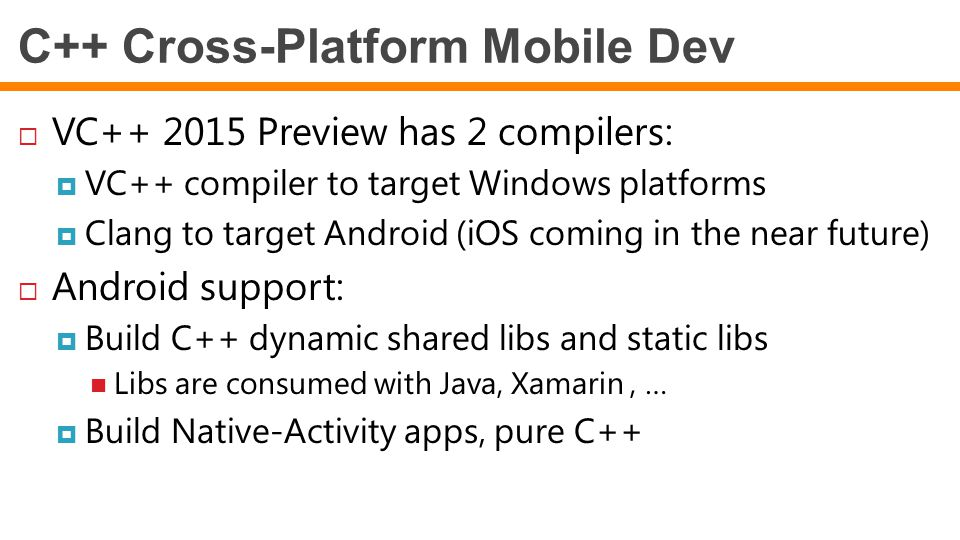  VC++ 2015 Preview has 2 compilers:  VC++ compiler to target Windows platforms  Clang to target Android (iOS coming in the near future)  Android s