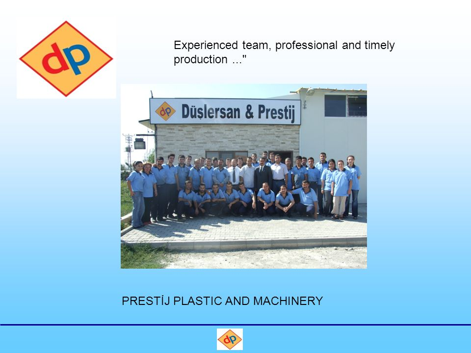 PRESTİJ PLASTIC AND MACHINERY Experienced team, professional and timely production...