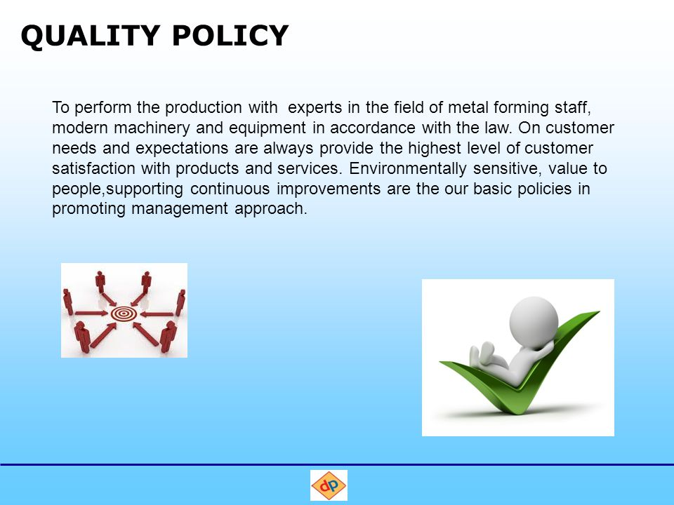 QUALITY POLICY To perform the production with experts in the field of metal forming staff, modern machinery and equipment in accordance with the law.