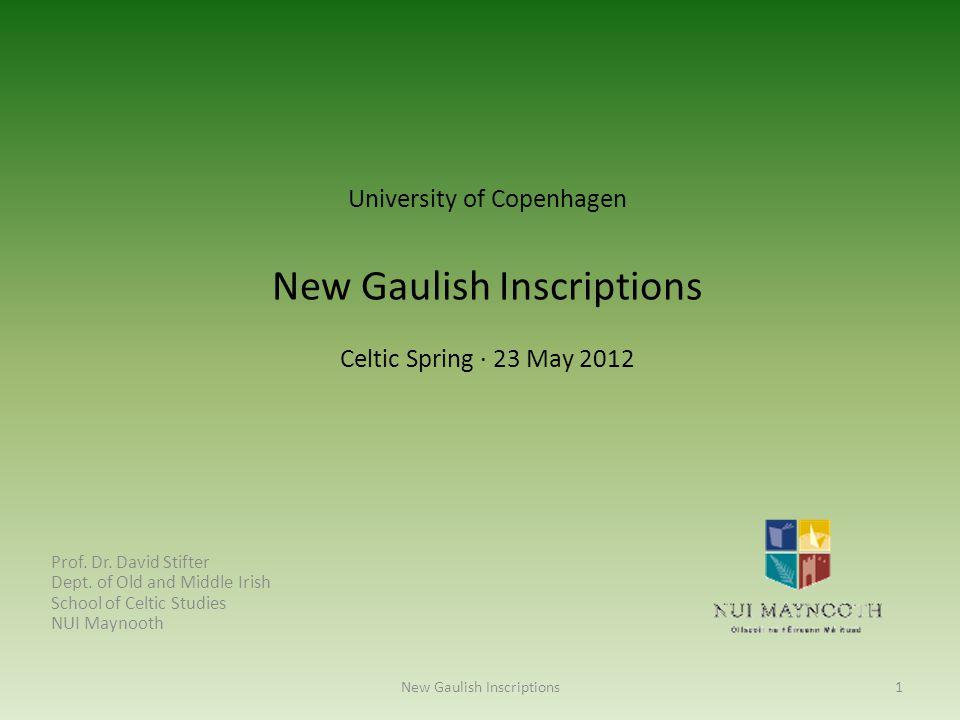 University of Copenhagen New Gaulish Inscriptions Celtic Spring · 23 May 2012 Prof. Dr. David Stifter Dept. of Old and Middle Irish School of Celtic S