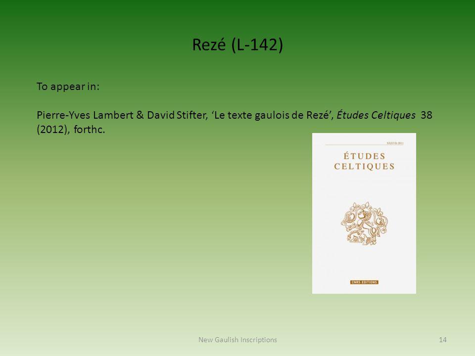 To appear in: Pierre-Yves Lambert & David Stifter, 'Le texte gaulois de Rezé', Études Celtiques 38 (2012), forthc. Rezé (L-142) 14New Gaulish Inscript