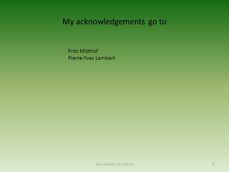 My acknowledgements go to Fritz Mitthof Pierre-Yves Lambert New Gaulish Inscriptions22