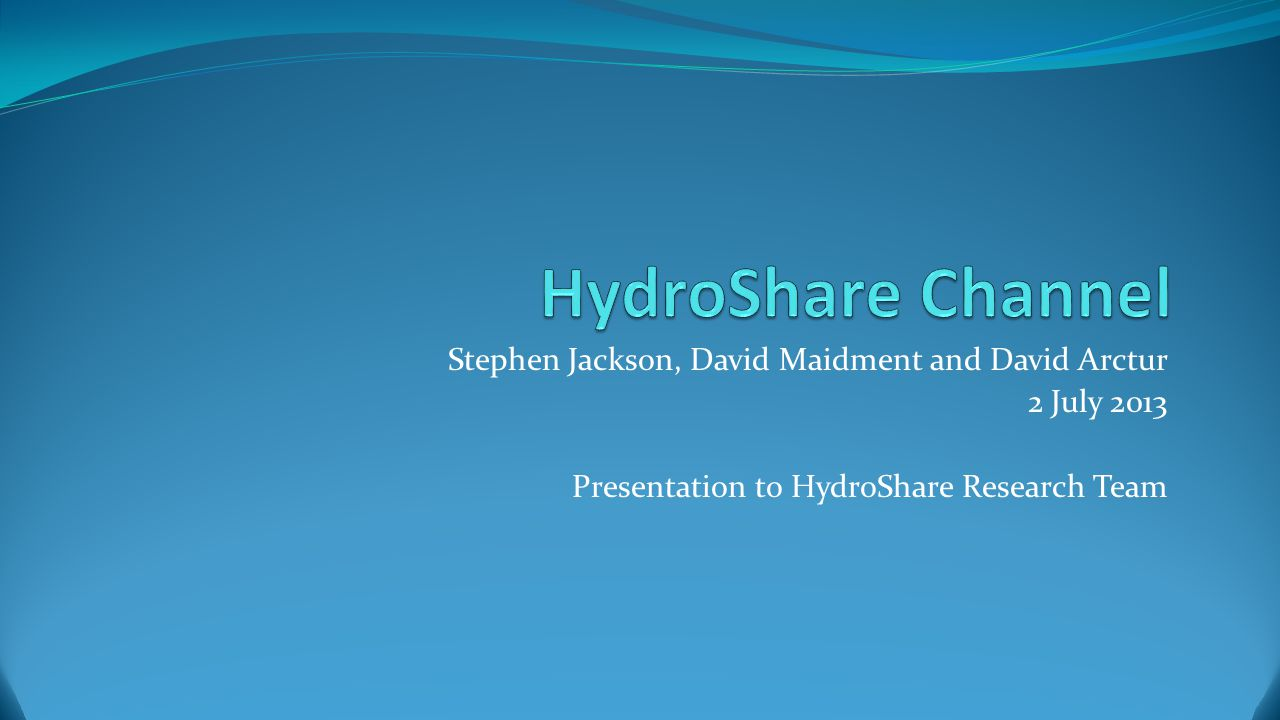 Stephen Jackson, David Maidment and David Arctur 2 July 2013 Presentation to HydroShare Research Team