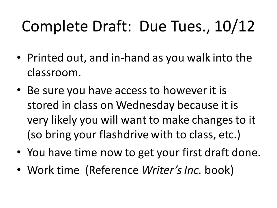 Complete Draft: Due Tues., 10/12 Printed out, and in-hand as you walk into the classroom.