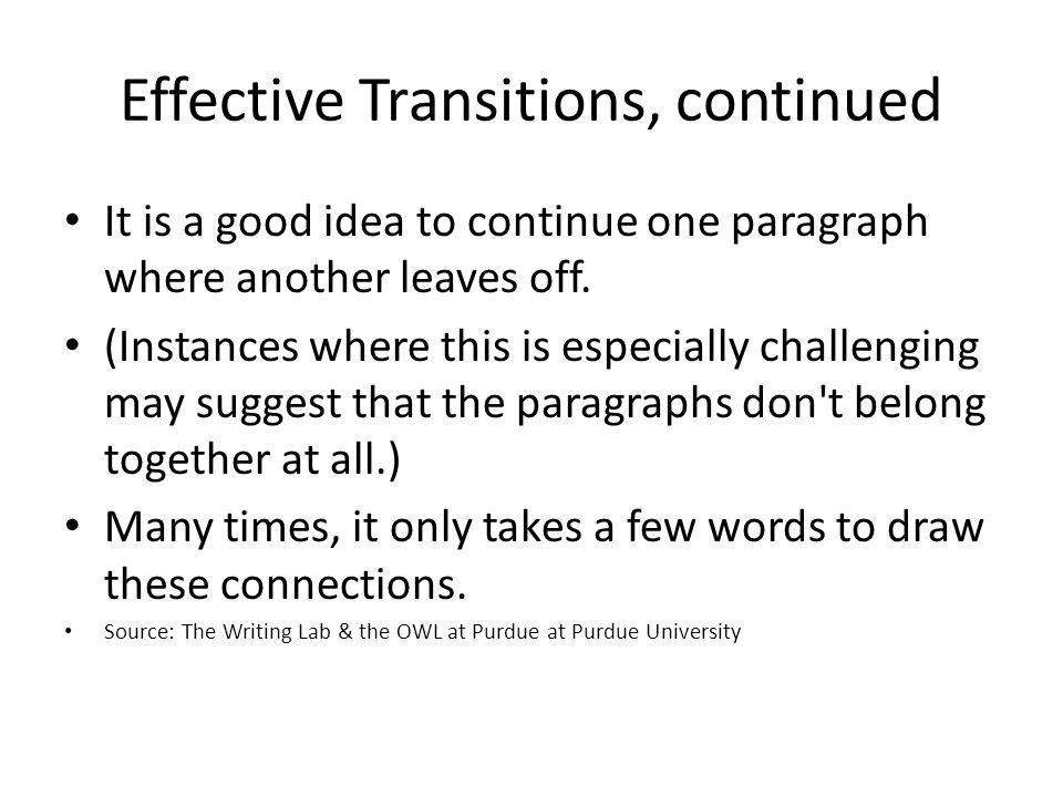 Effective Transitions, continued It is a good idea to continue one paragraph where another leaves off.