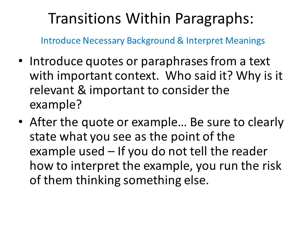 Transitions Within Paragraphs: Introduce Necessary Background & Interpret Meanings Introduce quotes or paraphrases from a text with important context.