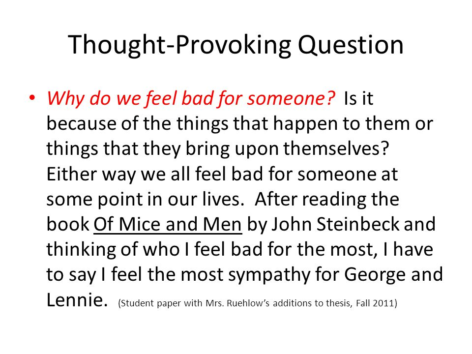 Thought-Provoking Question Why do we feel bad for someone.