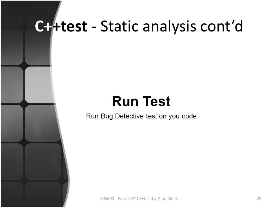C++test - Static analysis cont'd Run Test 29236800 - Parasoft® C++test by Alon Bialik Run Bug Detective test on you code