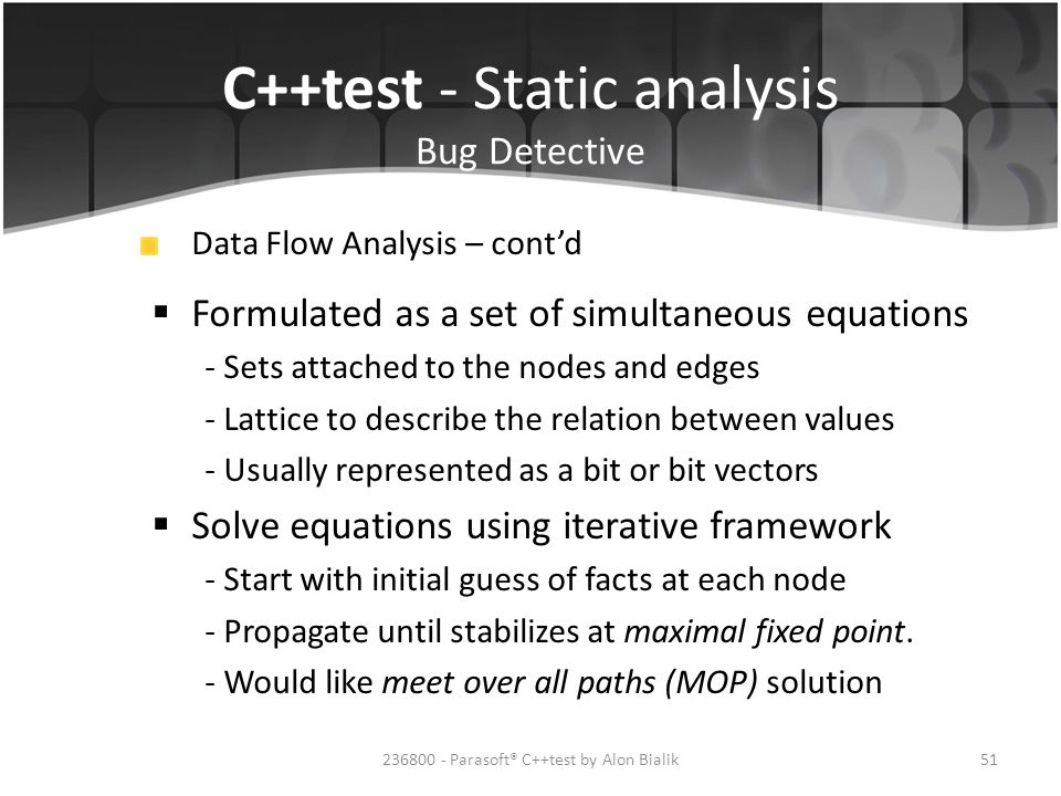 C++test - Static analysis Bug Detective Data Flow Analysis – cont'd  Formulated as a set of simultaneous equations - Sets attached to the nodes and e