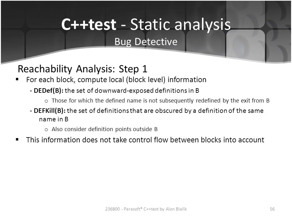 C++test - Static analysis Bug Detective Reachability Analysis: Step 1  For each block, compute local (block level) information - DEDef(B): the set of