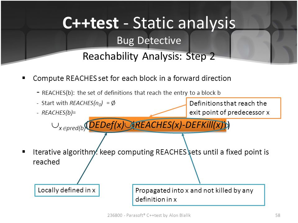 C++test - Static analysis Bug Detective 58236800 - Parasoft® C++test by Alon Bialik Reachability Analysis: Step 2 Definitions that reach the exit poin
