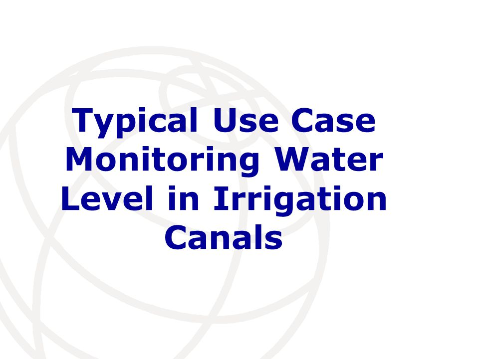 Typical Use Case Monitoring Water Level in Irrigation Canals