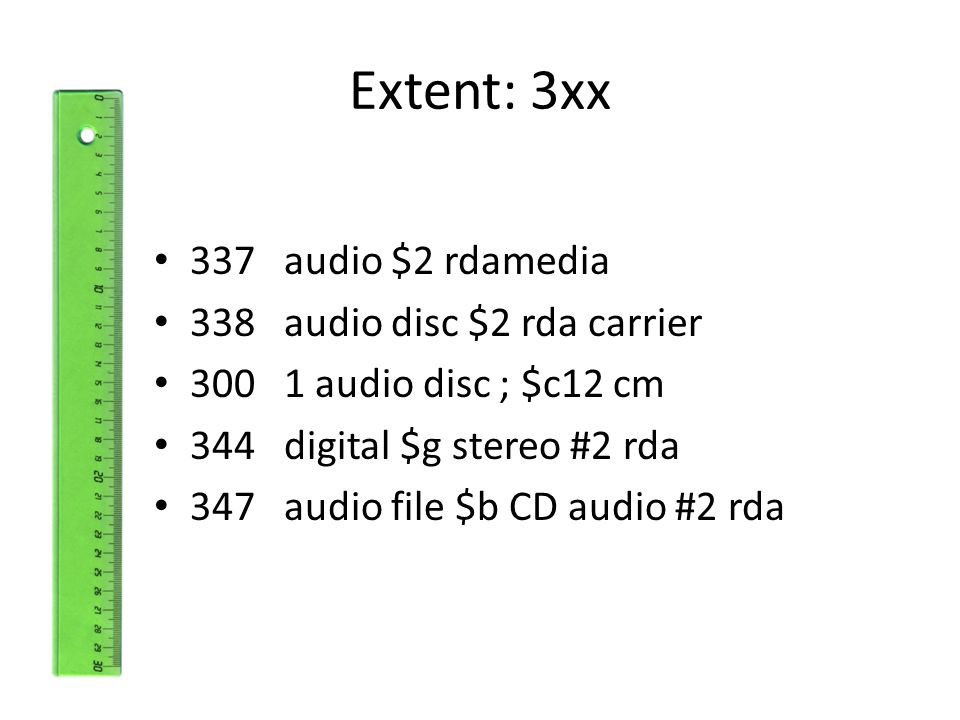 Extent: 3xx 337 audio $2 rdamedia 338 audio disc $2 rda carrier 300 1 audio disc ; $c12 cm 344 digital $g stereo #2 rda 347 audio file $b CD audio #2 rda