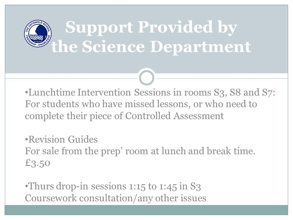 Support Provided by the Science Department Lunchtime Intervention Sessions in rooms S3, S8 and S7: For students who have missed lessons, or who need t