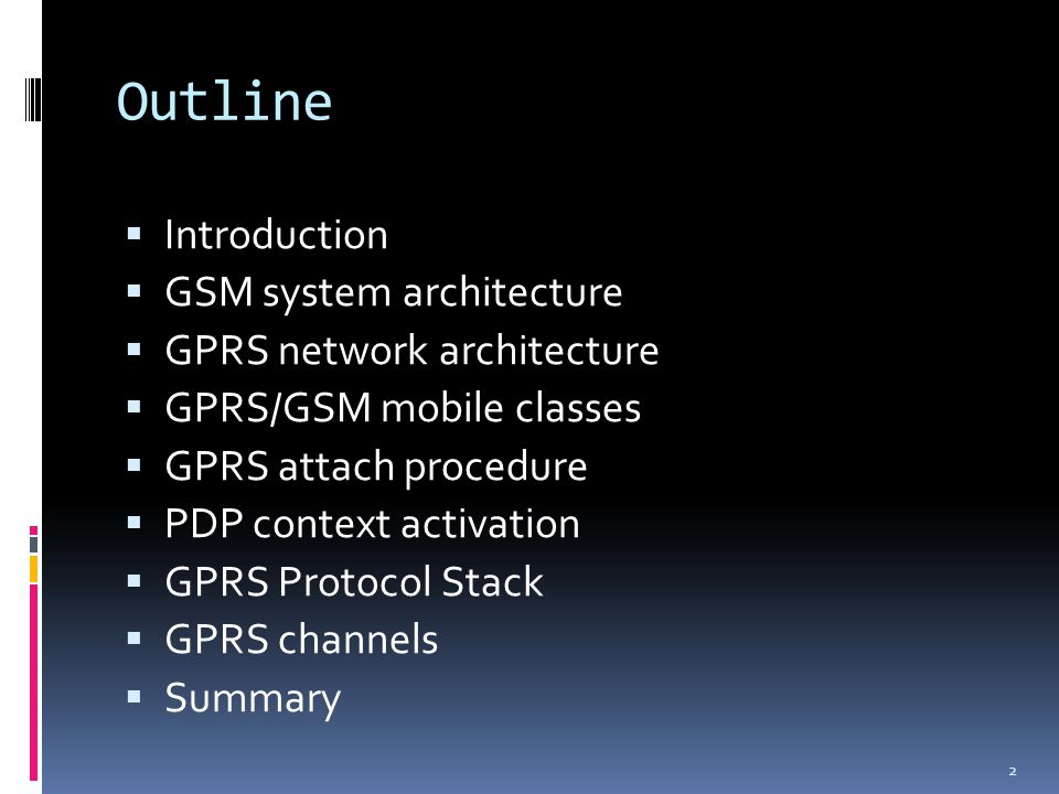 Outline  Introduction  GSM system architecture  GPRS network architecture  GPRS/GSM mobile classes  GPRS attach procedure  PDP context activation  GPRS Protocol Stack  GPRS channels  Summary 2