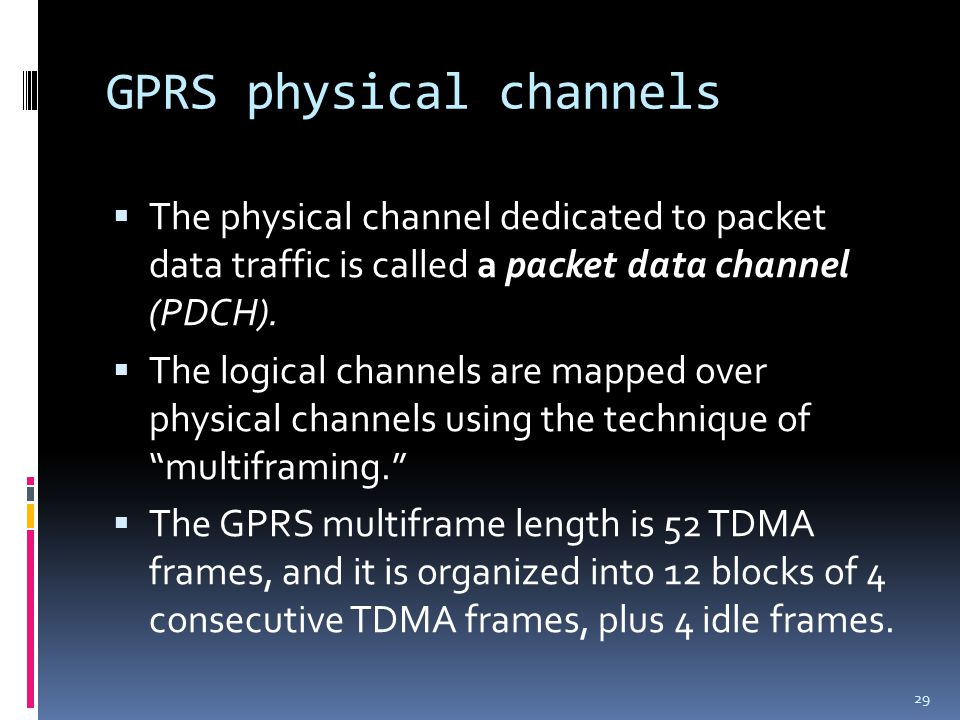 GPRS physical channels  The physical channel dedicated to packet data traffic is called a packet data channel (PDCH).