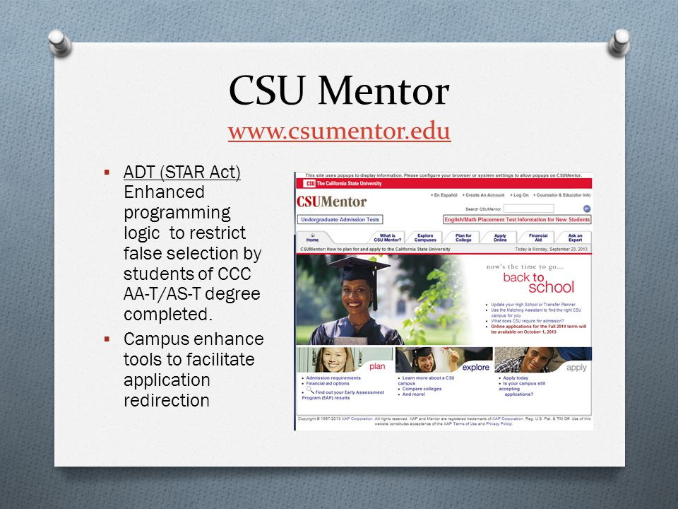 CSU Mentor www.csumentor.edu www.csumentor.edu  ADT (STAR Act) Enhanced programming logic to restrict false selection by students of CCC AA-T/AS-T de