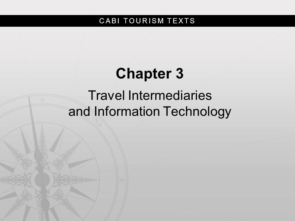 CABI TOURISM TEXTS Chapter 3 Learning Objectives After studying this chapter you should be able to: 1.Explain the evolution, role and features of Global Distribution Systems (GDSs) as travel intermediaries; 2.Analyze the challenges faced by GDSs as a result of technological change and innovation; 3.Explain how traditional travel retailers use IT; 4.Explain how IT has led to disintermediation and evaluate how this has impacted travel intermediaries; 5.Describe and critically evaluate the different types of online travel intermediaries that have developed as a result of IT; and 6.Explain how tour operators can use IT to improve productivity and competitiveness.