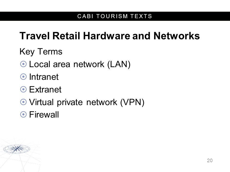 CABI TOURISM TEXTS Travel Retail Hardware and Networks Key Terms  Local area network (LAN)  Intranet  Extranet  Virtual private network (VPN)  Fi