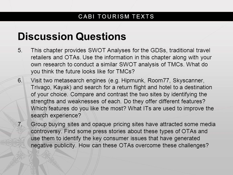 CABI TOURISM TEXTS Discussion Questions 5.This chapter provides SWOT Analyses for the GDSs, traditional travel retailers and OTAs. Use the information
