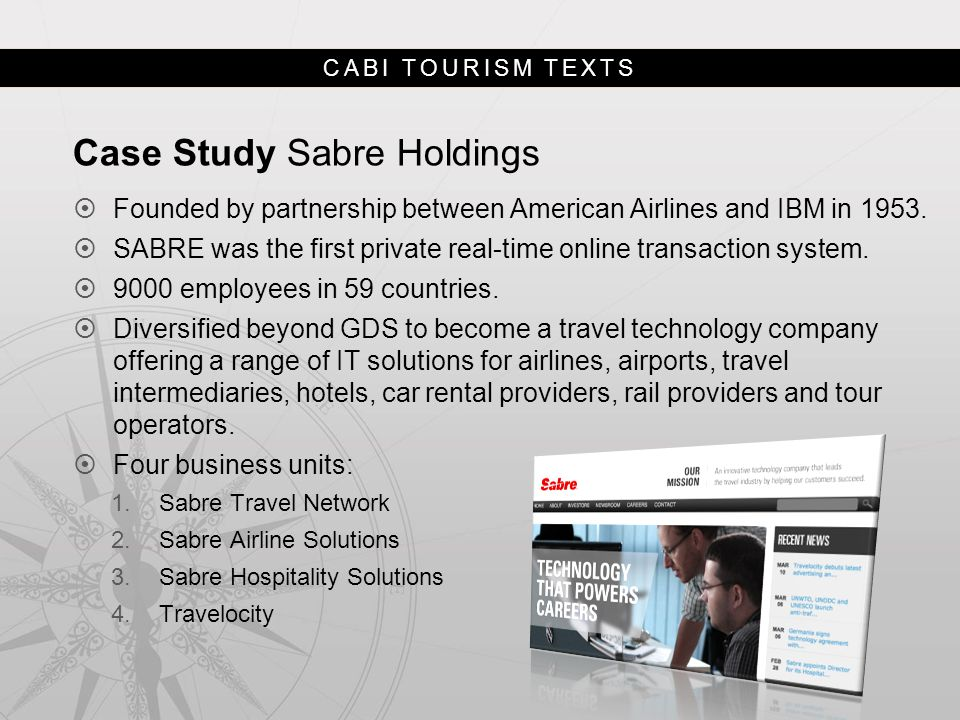 CABI TOURISM TEXTS Case Study Sabre Holdings  Founded by partnership between American Airlines and IBM in 1953.  SABRE was the first private real-ti