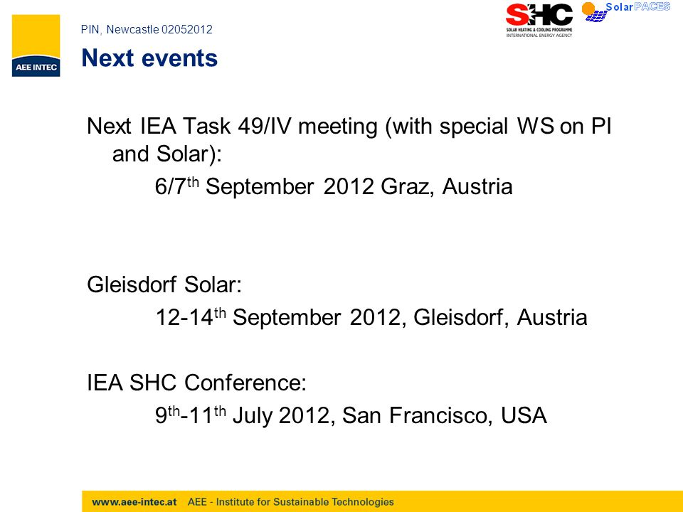 PIN, Newcastle 02052012 Next events Next IEA Task 49/IV meeting (with special WS on PI and Solar): 6/7 th September 2012 Graz, Austria Gleisdorf Solar: 12-14 th September 2012, Gleisdorf, Austria IEA SHC Conference: 9 th -11 th July 2012, San Francisco, USA