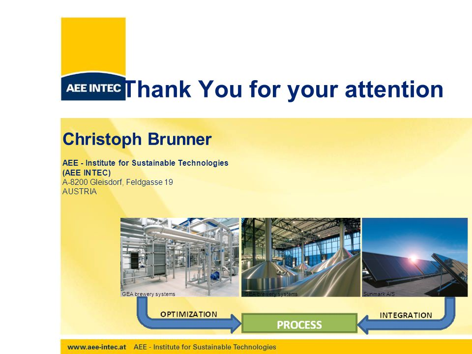 PIN, Newcastle 02052012 Thank You for your attention Christoph Brunner AEE - Institute for Sustainable Technologies (AEE INTEC) A-8200 Gleisdorf, Feldgasse 19 AUSTRIA Sunmark A/S GEA brewery systems