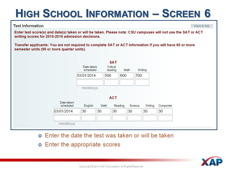 Copyright © 2014 XAP Corporation, All Rights Reserved Enter the date the test was taken or will be taken Enter the appropriate scores H IGH S CHOOL I