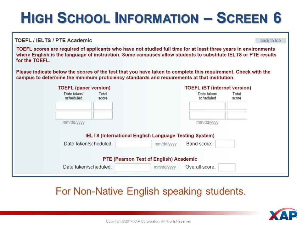 Copyright © 2014 XAP Corporation, All Rights Reserved For Non-Native English speaking students. H IGH S CHOOL I NFORMATION – S CREEN 6