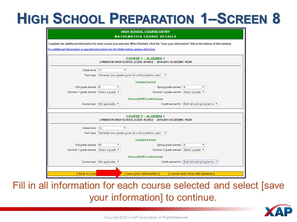 Copyright © 2014 XAP Corporation, All Rights Reserved H IGH S CHOOL P REPARATION 1–S CREEN 8 Fill in all information for each course selected and select [save your information] to continue.