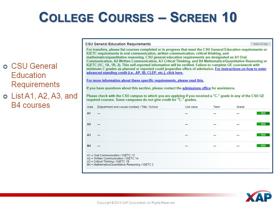 Copyright © 2014 XAP Corporation, All Rights Reserved C OLLEGE C OURSES – S CREEN 10 CSU General Education Requirements List A1, A2, A3, and B4 courses