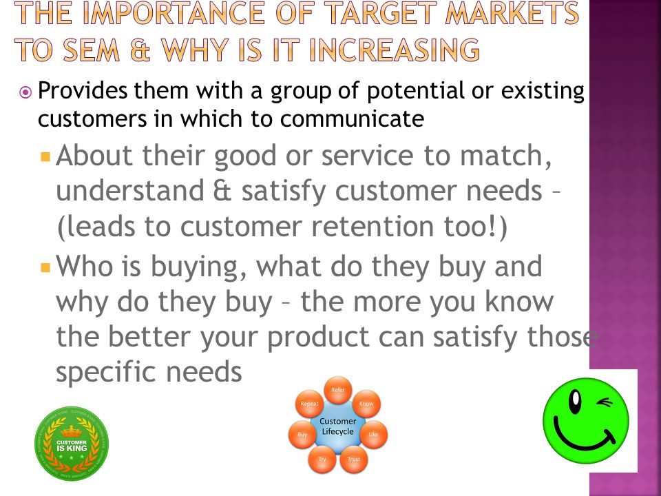  Provides them with a group of potential or existing customers in which to communicate  About their good or service to match, understand & satisfy c