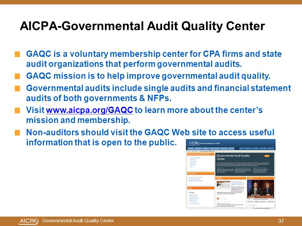 Governmental Audit Quality Center AICPA-Governmental Audit Quality Center GAQC is a voluntary membership center for CPA firms and state audit organizations that perform governmental audits.