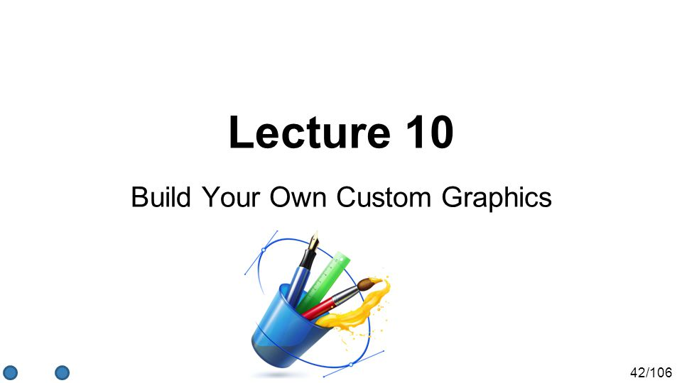 42/106 Lecture 10 Build Your Own Custom Graphics
