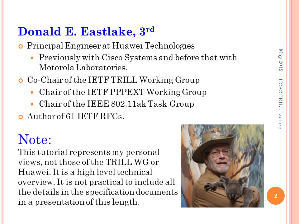 Donald E. Eastlake, 3 rd Principal Engineer at Huawei Technologies Previously with Cisco Systems and before that with Motorola Laboratories. Co-Chair